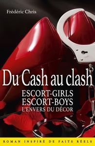 DU CASH AU CLASH - ESCORT-GIRLS, ESCORT-BOYS, L'ENVERS DU DECOR