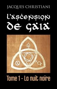 L'ASCENSION DE GAIA - TOME 1 - LA NUIT NOIRE