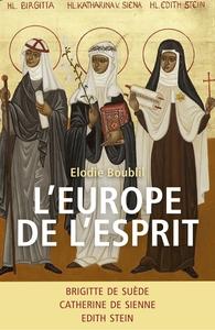 L'EUROPE DE L'ESPRIT - BRIGITTE DE SUEDE, CATHERINE DE SIENNE, EDITH STEIN