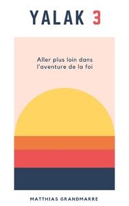 YALAK 3 - ALLER PLUS LOIN DANS L'AVENTURE DE LA FOI