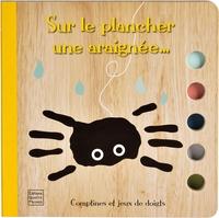 COMPTINES ET JEUX DE DOIGTS - SUR LE PLANCHER UNE ARAIGNEE...