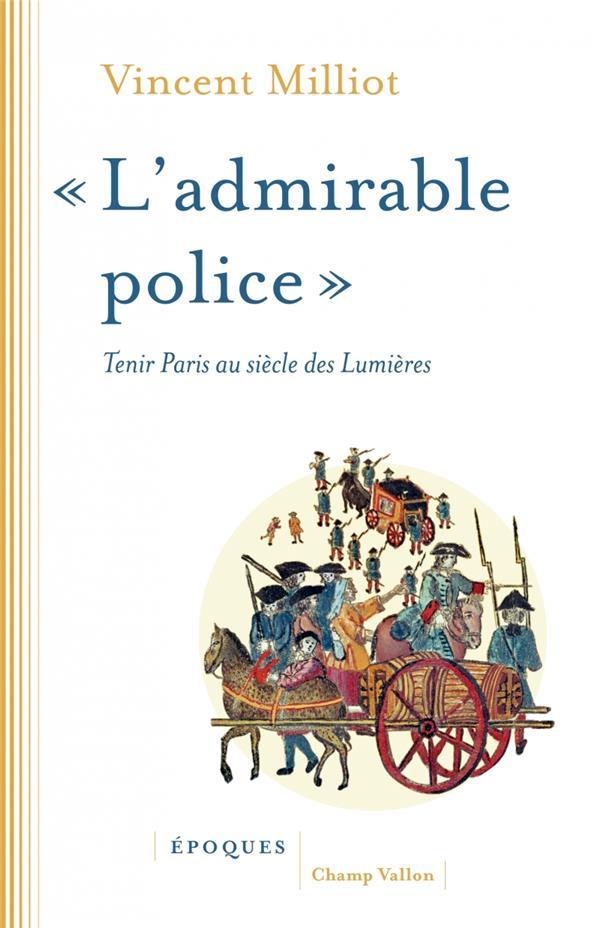 """""""ADMIRABLE POLICE"""" - TENIR PARIS AU SIECLE DES LUMIERES"""
