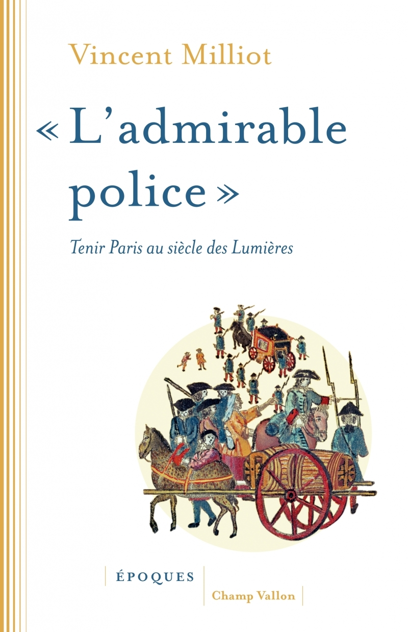 """ADMIRABLE POLICE"" - TENIR PARIS AU SIECLE DES LUMIERES"