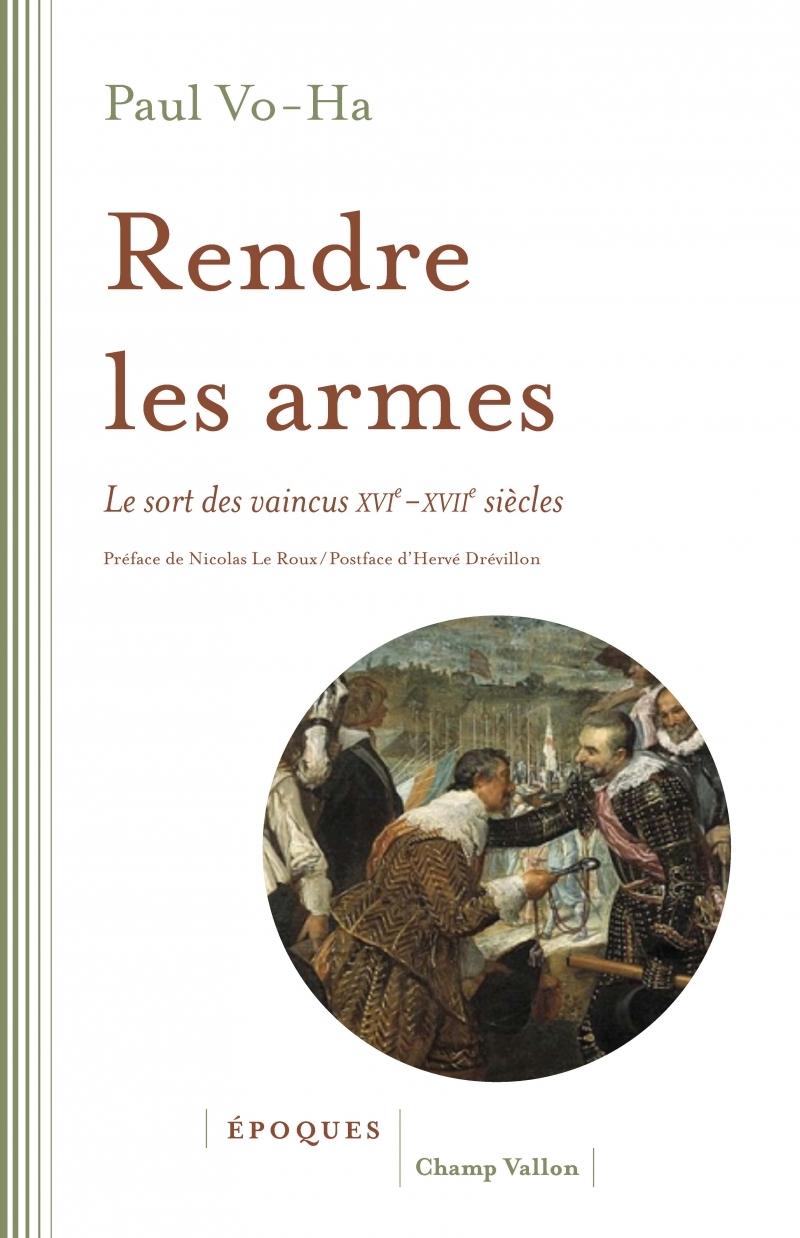 RENDRE LES ARMES - LE SORT DES VAINCUS XVI-XVIIE SIECLES