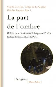 LA PART DE L'OMBRE - HISTOIRE DE LA CLANDESTINITE POLITIQUE