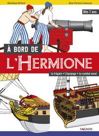 A BORD DE L'HERMIONE - LA FREGATE, L'EQUIPAGE, LE COMBAT NAVAL