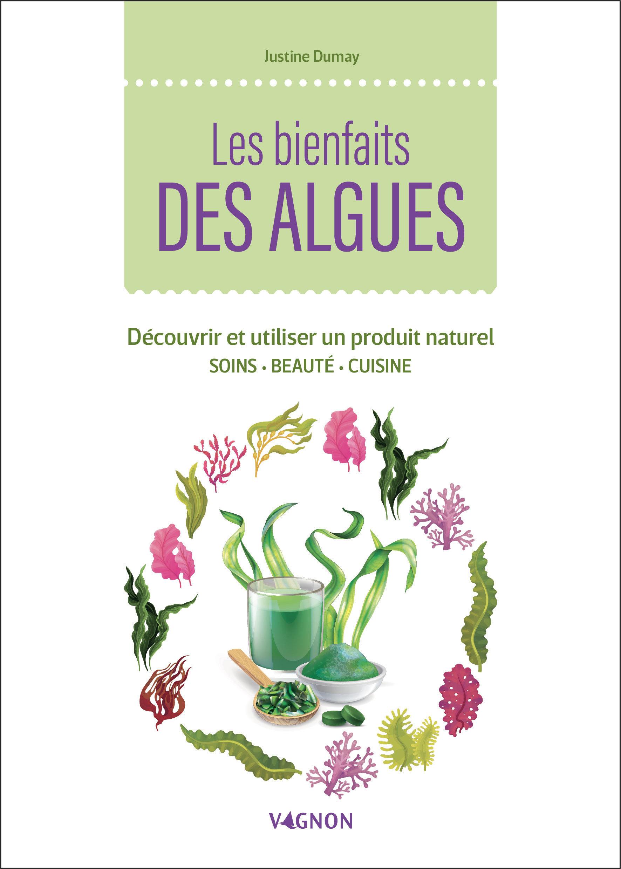 LES BIENFAITS DES ALGUES - DECOUVRIR ET UTILISER UN PRODUIT NATUREL