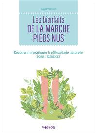 LES BIENFAITS DE LA MARCHE PIEDS NUS - DECOUVRIR ET PRATIQUER LA REFLEXOLOGIE NATURELLE