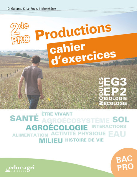 BIOLOGIE-ECOLOGIE 2DE BAC PRO PRODUCTIONS : CAHIER D'EXERCICES : MODULES EG3 - EP2