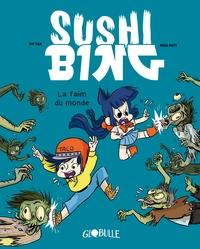 SUSHI BING, TOME 02 - LA FAIM DU MONDE