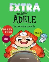 EXTRA MORTELLE ADELE T04 - L'EXPERIENCE INTERDITE
