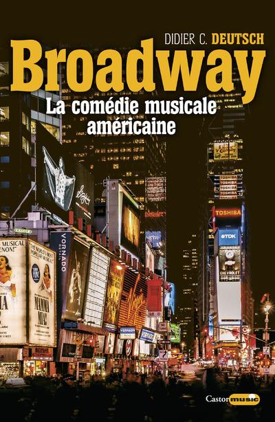 BROADWAY - LA COMEDIE MUSICALE AMERICAINE