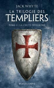 LA TRILOGIE DES TEMPLIERS, T3 : LA CHUTE DE L'ORDRE