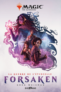 MAGIC : THE GATHERING - LA GUERRE DE L'ETINCELLE, T2 : FORSAKEN