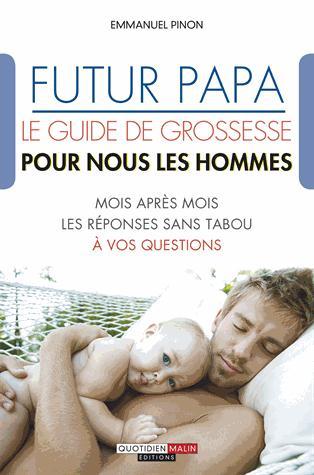 FUTUR PAPA : LE GUIDE DE GROSSESSE POUR NOUS LES HOMMES