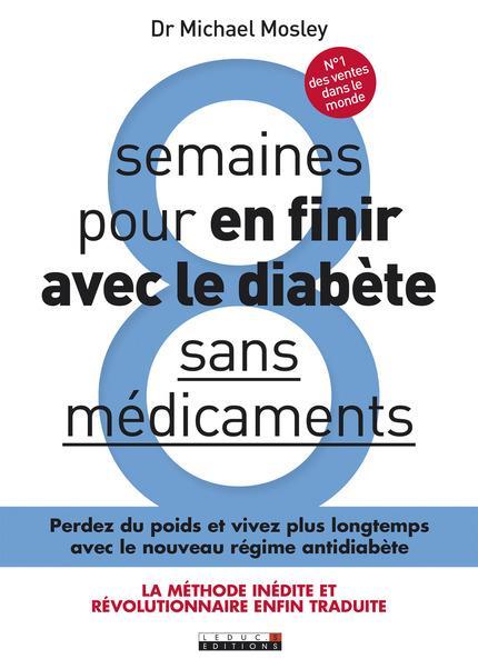 HUIT SEMAINES POUR EN FINIR AVEC LE DIABETE, SANS MEDICAMENTS