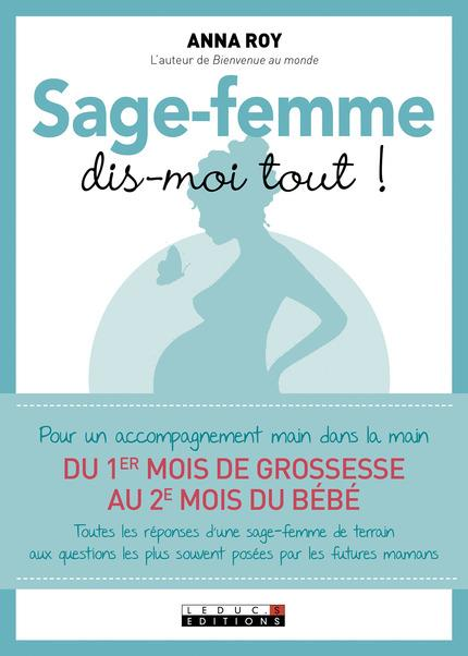 SAGE-FEMME, DIS-MOI TOUT - POUR UN ACCOMPAGNEMENT MAIN DANS LA MAIN DY 1ER MOIS DE GROSSESSE AU 2E M