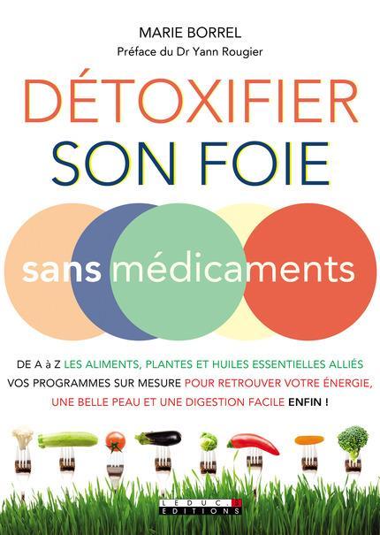 DETOXIFIER SON FOIE SANS MEDICAMENTS - DE A A Z LES ALIMENTS PLANTES ET HUILES ESSENTIELLES ALLIES