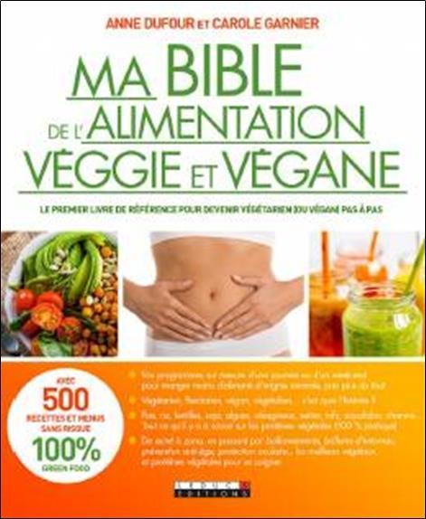 MA BIBLE DE L'ALIMENTATION VEGETARIENNE, FLEXITARIENNE ET VEGETALIENNE
