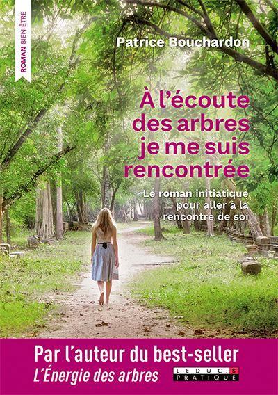 A L'ECOUTE DES ARBRES, JE ME SUIS RENCONTREE - LE ROMAN INITIATIQUE POUR ALLER A LA RENCONTRE DE SOI