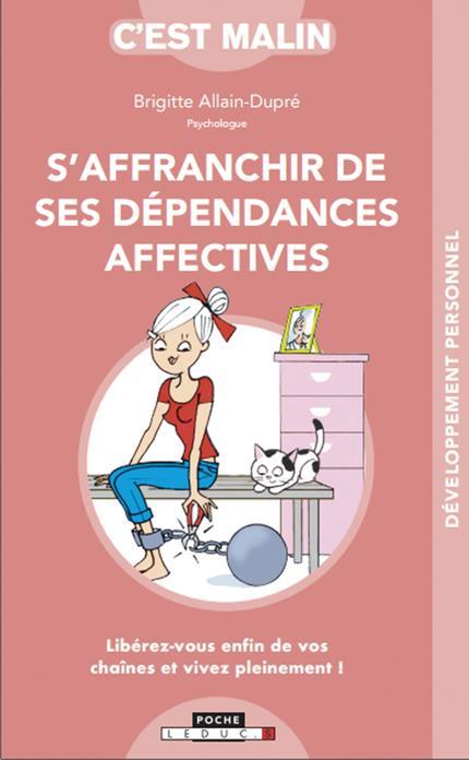 S'AFFRANCHIR DE SES DEPENDANCES AFFECTIVES C'EST MALIN