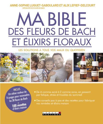 MA BIBLE DES FLEURS DE BACH ET DES ELIXIRS FLORAUX