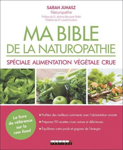 MA BIBLE DE LA NATUROPATHIE SPECIALE ALIMENTATION VEGETALE CRUE