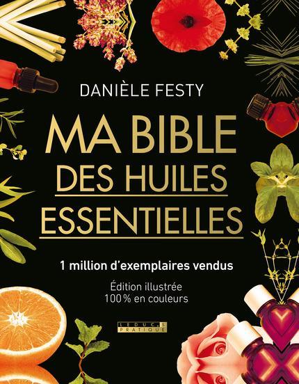 MA BIBLE DES HUILES ESSENTIELLES NOUVELLE EDITION ENRICHIE