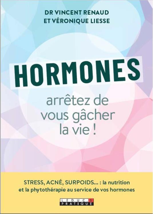 HORMONES ARRETEZ DE VOUS GACHER LA VIE !