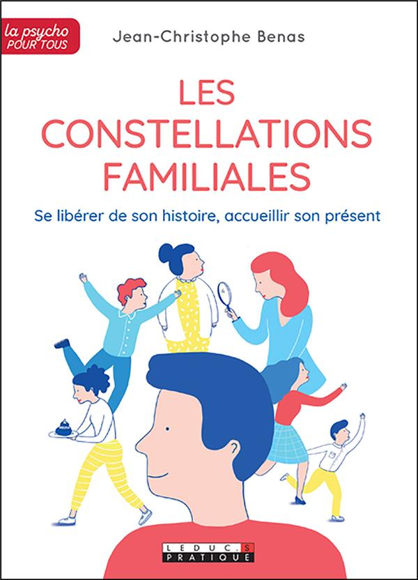 LES CONSTELLATIONS FAMILIALES - SE LIBERER DE SON HISTOIRE, ACCUEILLIR SON PRESENT