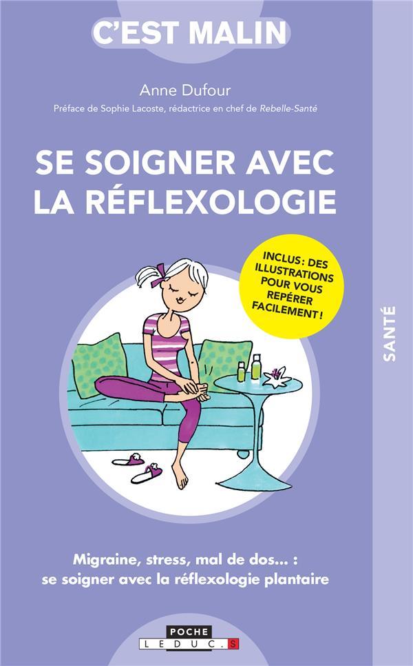 SE SOIGNER AVEC LA REFLEXOLOGIE - MIGRAINE, STRESS, MAL DE DOS... : SE SOIGNER AVEC LA REFLEXOLOGIE