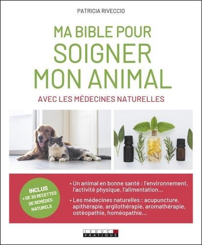 MA BIBLE POUR SOIGNER MON ANIMAL AVEC LES MEDECINES NATURELLES