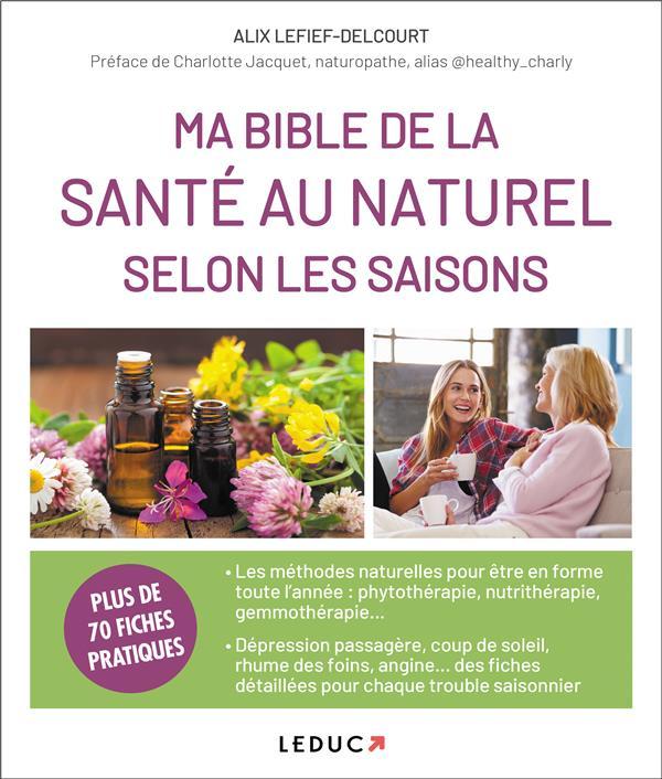 MA BIBLE DE LA SANTE AU NATUREL SELON LES SAISONS