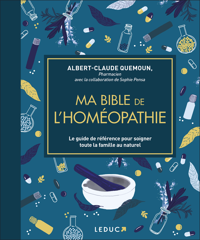 MA BIBLE DE L'HOMEOPATHIE - EDITION DE LUXE - LE GUIDE DE REFERENCE POUR SOIGNER TOUTE LA FAMILLE AU