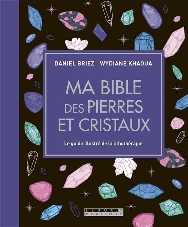 MA BIBLE DES PIERRES ET CRISTAUX - LE GUIDE DE REFERENCE ILLUSTRE DE LA LITHOTHERAPIE