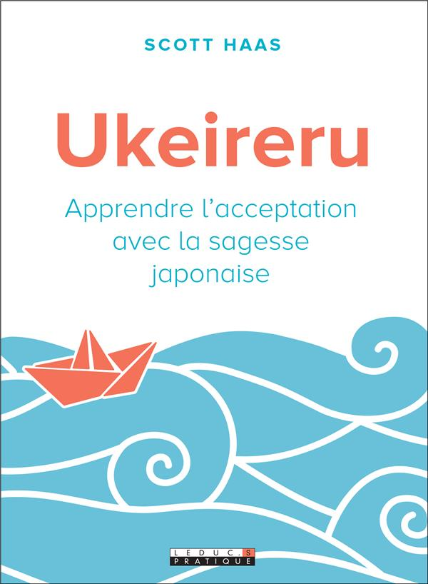 UKEIRERU - APPRENDRE L'ACCEPTATION AVEC LA SAGESSE JAPONAISE