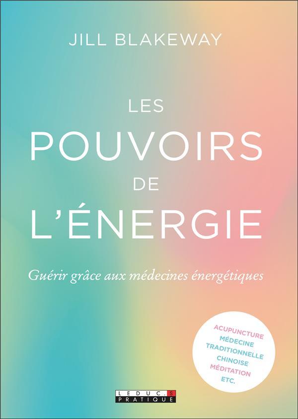 LES POUVOIRS DE L'ENERGIE - GUERIR GRACE AUX MEDECINES ENERGETIQUES