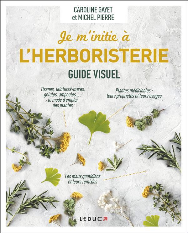 JE M'INITIE A L'HERBORISTERIE - GUIDE VISUEL