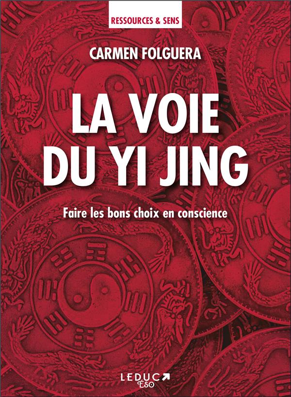 LA VOIE DU YI JING - FAIRE LES BONS CHOIX EN CONSCIENCE