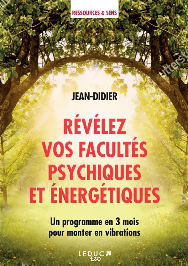 REVELEZ VOS FACULTES PSYCHIQUES ET ENERGETIQUES - UN PROGRAMME EN 3 MOIS POUR MONTER EN VIBRATIONS