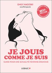 JE JOUIS COMME JE SUIS - GUIDE POUR UNE SEXUALITE FEMININE EPANOUIE