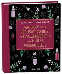 MA BIBLE DE LA REFLEXOLOGIE ET DE L'ACUPRESSION AUX HUILES ESSENTIELLES - EDITION DE LUXE