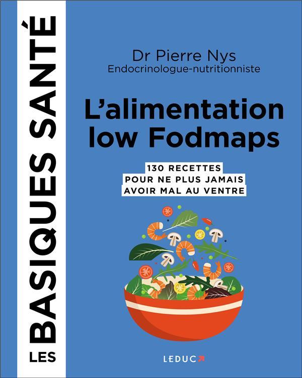 L'ALIMENTATION LOW FODMAPS - 130 RECETTES POUR NE PLUS JAMAIS AVOIR MAL AU VENTRE