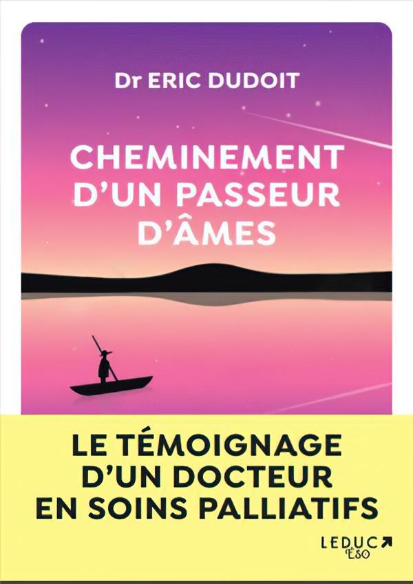CHEMINEMENT D'UN PASSEUR D'AMES - LE TEMOIGNAGE D'UN DOCTEUR EN PSYCHOLOGIE EN SOINS PALLIATIFS