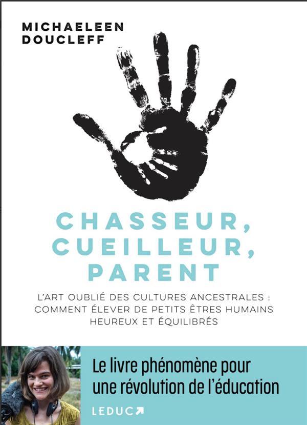 CHASSEUR, CUEILLEUR, PARENT - LE LIVRE PHENOMENE LES CULTURES ANCESTRALES EXCELLENT DANS L ART D ELE