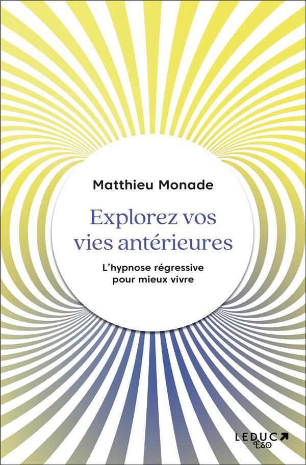 EXPLOREZ VOS VIES ANTERIEURES - L HYPNOSE REGRESSIVE POUR MIEUX VIVRE