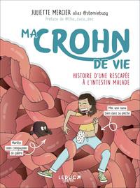 MA CROHN DE VIE - HISTOIRE D'UNE RESCAPEE A L'INTESTIN MALADE