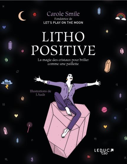LITHO POSITIVE - LA MAGIE DES CRISTAUX POUR BRILLER COMME UNE PAILLETTE