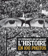 LES EVENEMENTS QUI ONT MARQUE L'HISTOIRE EN 100 PHOTOS