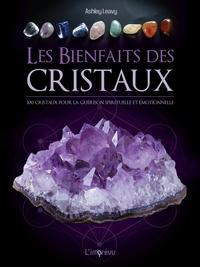 LES BIENFAITS DES CRISTAUX : 100 CRISTAUX POUR LA GUERISON EMOTIONNELLE ET SPIRITUELLE